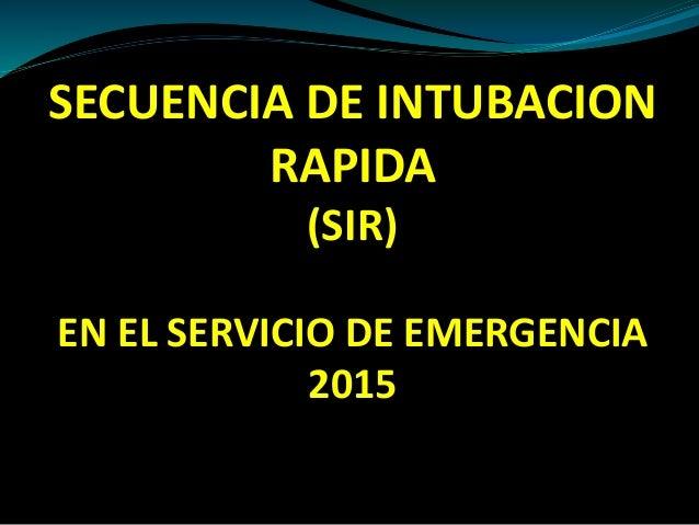SECUENCIA DE INTUBACION RAPIDA (SIR) EN EL SERVICIO DE EMERGENCIA 2015