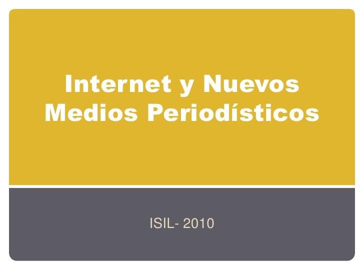 Internet y NuevosMediosPeriodísticos<br />ISIL- 2010<br />