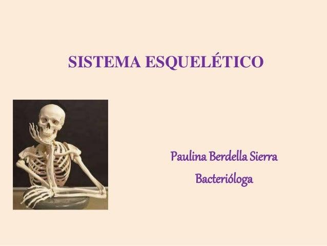 SISTEMA ESQUELÉTICO Paulina Berdella Sierra Bacterióloga