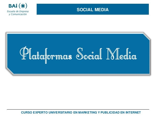 SOCIAL MEDIA  Plataformas Social Media CURSO EXPERTO UNIVERSITARIO EN MARKETING Y PUBLICIDAD EN INTERNET