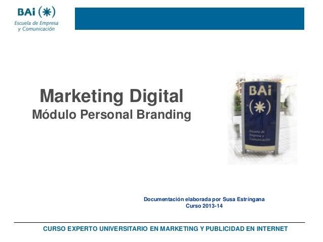 Marketing Digital Módulo Personal Branding  Documentación elaborada por Susa Estríngana Curso 2013-14  CURSO EXPERTO UNIVE...