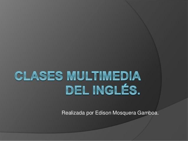 Realizada por Edison Mosquera Gamboa.