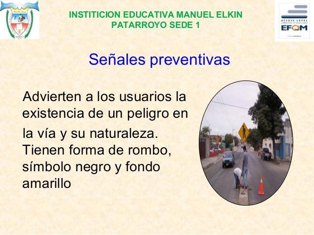 Señales preventivas Advierten a los usuarios la existencia de un peligro en la vía y su naturaleza. Tienen forma de rombo,...