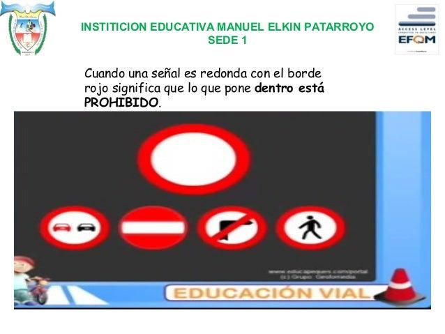 Cuando una señal es redonda con el borde rojo significa que lo que pone dentro está PROHIBIDO. INSTITICION EDUCATIVA MANUE...