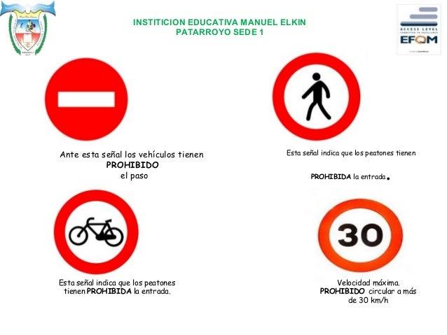 INSTITICION EDUCATIVA MANUEL ELKIN PATARROYO SEDE 1 Ante esta señal los vehículos tienen PROHIBIDO el paso Esta señal indi...
