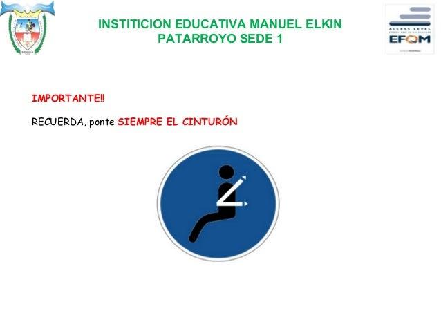 IMPORTANTE!! RECUERDA, ponte SIEMPRE EL CINTURÓN INSTITICION EDUCATIVA MANUEL ELKIN PATARROYO SEDE 1