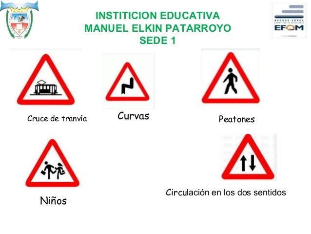 INSTITICION EDUCATIVA MANUEL ELKIN PATARROYO SEDE 1 Cruce de tranvía Curvas Peatones Niños Circulación en los dos sentidos