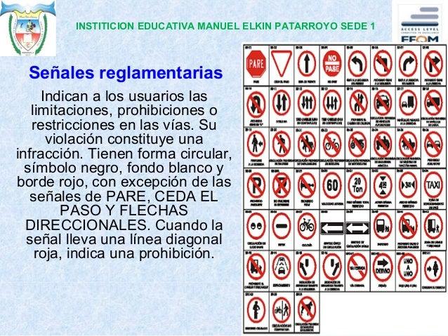Señales reglamentarias Indican a los usuarios las limitaciones, prohibiciones o restricciones en las vías. Su violación co...