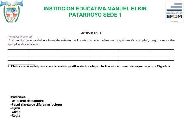 INSTITICION EDUCATIVA MANUEL ELKIN PATARROYO SEDE 1 En los espacios públicos las señales cumplen tres funciones básicas: f...