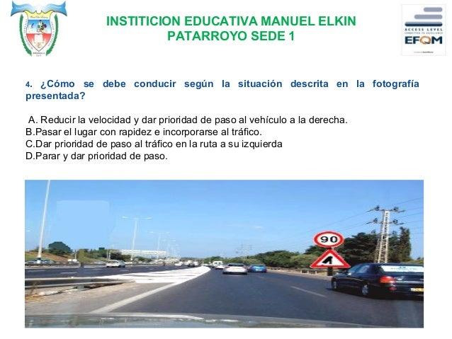 INSTITICION EDUCATIVA MANUEL ELKIN PATARROYO SEDE 1 6. ¿Qué indica la señal de tránsito? A.Dé prioridad de paso (no hay ne...