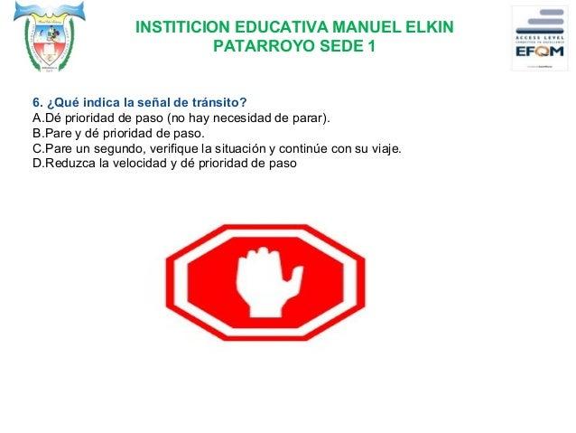 INSTITICION EDUCATIVA MANUEL ELKIN PATARROYO SEDE 1 7. ¿Qué tienen de común las señales de tránsito a continuación? A. La ...