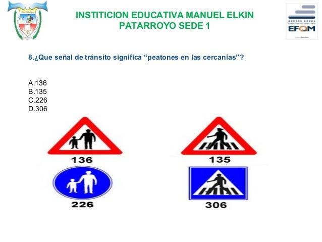 INSTITICION EDUCATIVA MANUEL ELKIN PATARROYO SEDE 1 9. ¿Que señal de tránsito habrá en un cruce después de pasar la señal ...