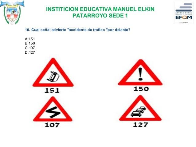 INSTITICION EDUCATIVA MANUEL ELKIN PATARROYO SEDE 1 11. ¿Cuál es el significado de la señal de tránsito? A. Pase el cruce ...