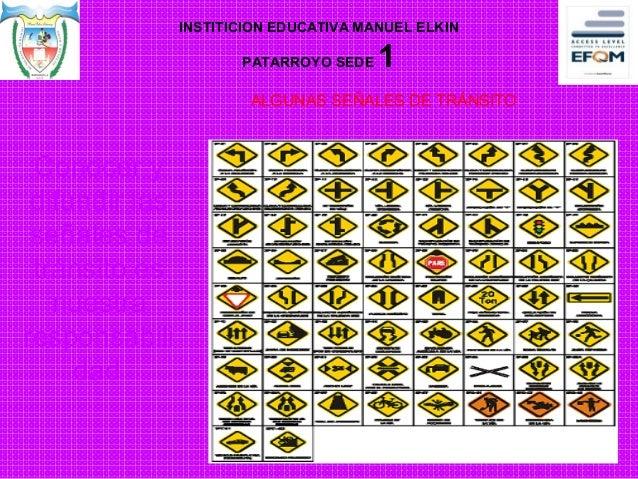 ALGUNAS SEÑALES DE TRÁNSITO Conocer y difundir las señales de tránsito es nuestra responsabili dad. INSTITICION EDUCATIVA ...