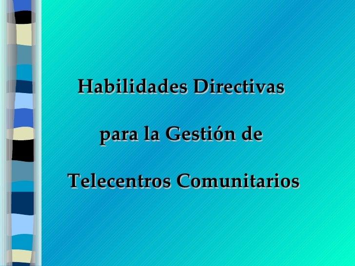 Habilidades Directivas  para la Gestión de  Telecentros Comunitarios