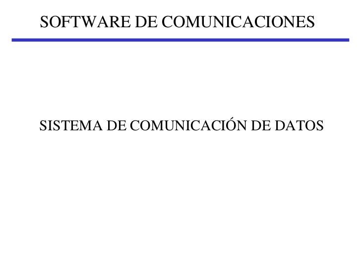 SOFTWARE DE COMUNICACIONESSISTEMA DE COMUNICACIÓN DE DATOS