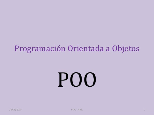 Programación Orientada a Objetos POO 26/09/2013 1POO - AIGL