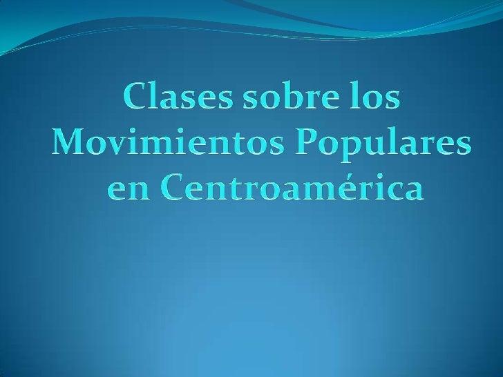 Clases sobre los movimientos populares de centroamerica