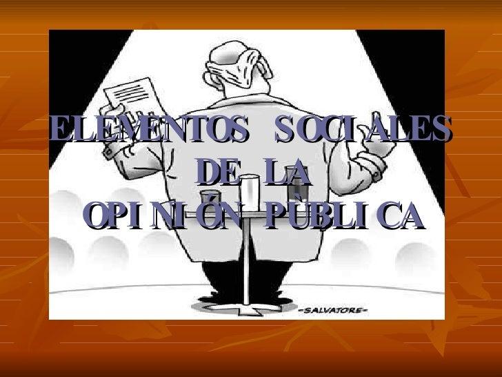 ELEMENTOS SOCIALES DE LA OPINIÓN PÙBLICA