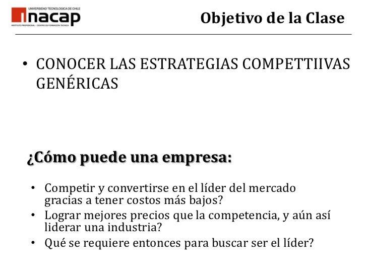 Objetivo de la Clase<br />CONOCER LAS ESTRATEGIAS COMPETTIIVAS GENÉRICAS<br />¿Cómo puede una empresa:<br /><ul><li>Compet...