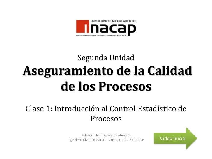 Segunda Unidad Aseguramiento de la Calidad de los Procesos Clase 1: Introducción al Control Estadístico de Procesos<br />V...
