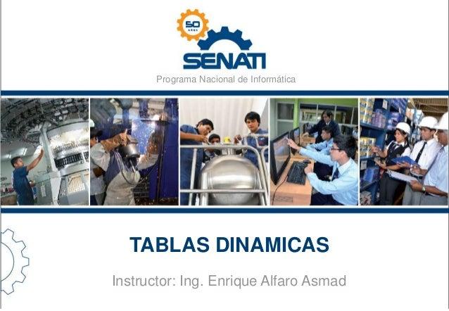 Programa Nacional de Informática TABLAS DINAMICAS Instructor: Ing. Enrique Alfaro Asmad