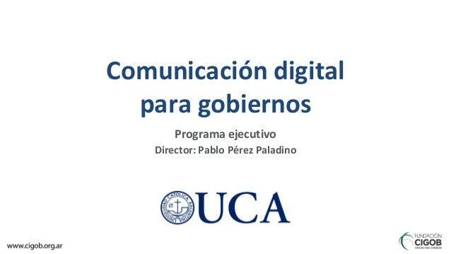 Director: Pablo Pérez Paladino Programa ejecutivo Comunicación digital para gobiernos