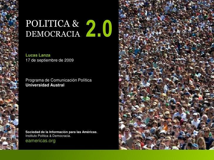POLITICA & DEMOCRACIA                           2.0 Lucas Lanza 17 de septiembre de 2009    Programa de Comunicación Polít...