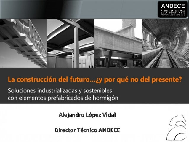 Alejandro López VidalAlejandro López Vidal Director Técnico ANDECEDirector Técnico ANDECE