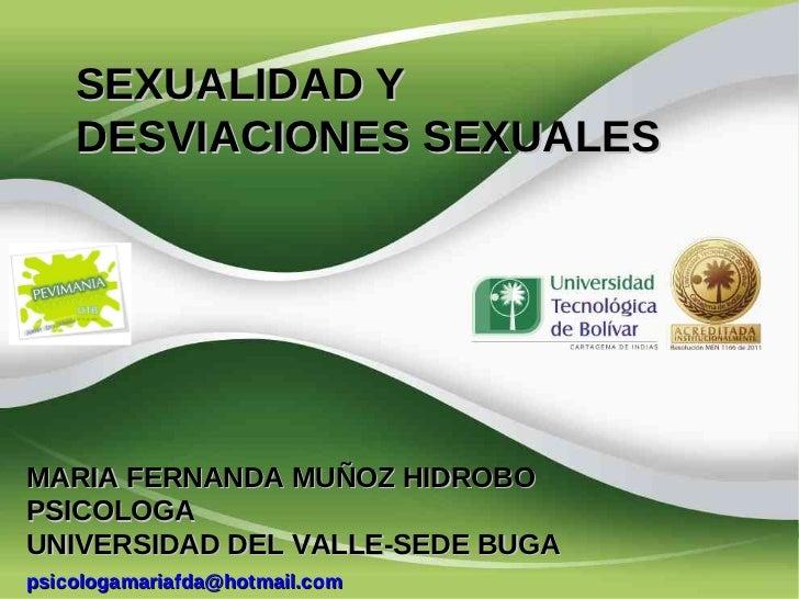 SEXUALIDAD Y    DESVIACIONES SEXUALESMARIA FERNANDA MUÑOZ HIDROBOPSICOLOGAUNIVERSIDAD DEL VALLE-SEDE BUGApsicologamariafda...