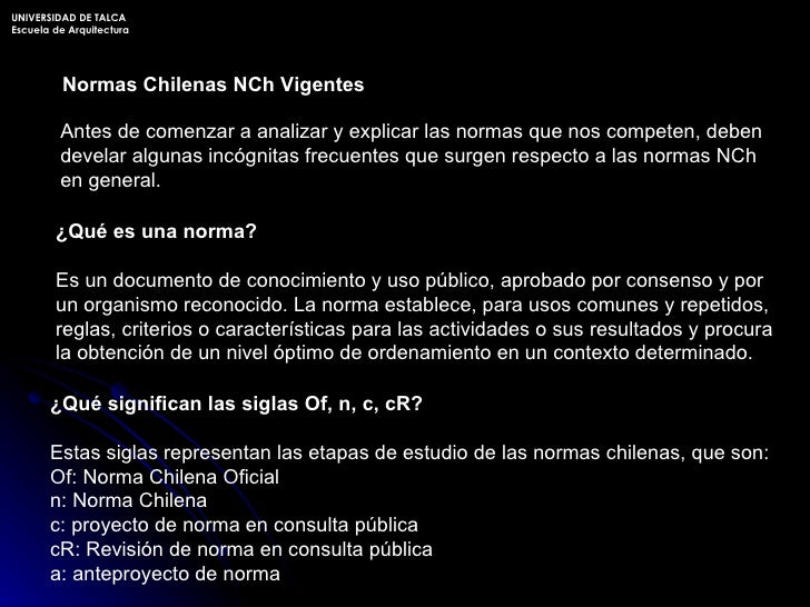 Normas Chilenas NCh Vigentes ¿Qué es una norma? Es un documento de conocimiento y uso público, aprobado por consenso y por...