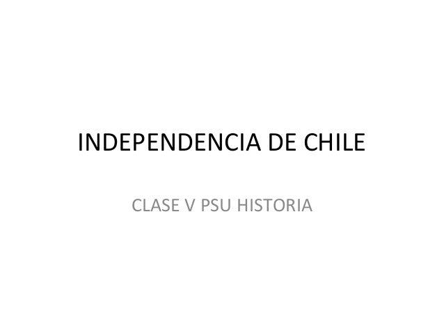 INDEPENDENCIA DE CHILECLASE V PSU HISTORIA