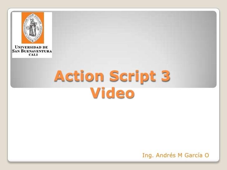 Action Script 3Video<br />Ing. Andrés M García O<br />