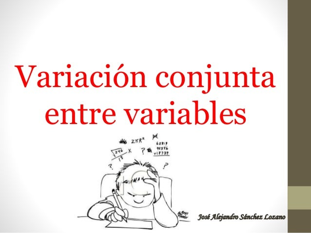 Variación conjunta entre variables José Alejandro Sánchez Lozano