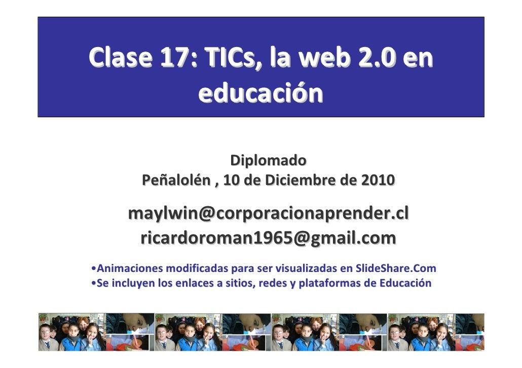 Clase 17: TICs, la web 2.0 en         educación                      Diplomado         Peñalolén , 10 de Diciembre de 2010...