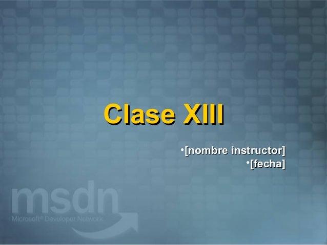 Clase XIII      •[nombre instructor]                  •[fecha]