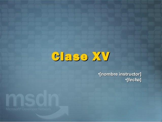 Clase XV      •[nombre instructor]                  •[fecha]