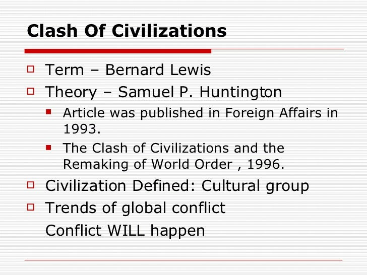 the clash of civilization and the remaking of world order essay The clash of civilizations and the remaking of world order is one of the most important books to have emerged since the end of the cold war michael elliott the washington post book world the book is studded with insights, flashes of rare brilliance, great learning, and in particular, an ability to see the familiar in a new and provocative way.