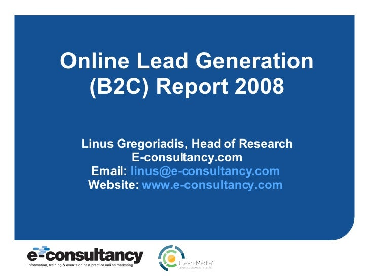 Online Lead Generation (B2C) Report 2008 Linus Gregoriadis, Head of Research E-consultancy.com Email:  [email_address]   W...