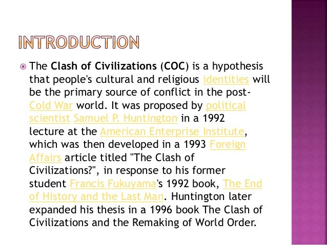 civilizations review essay Read this english essay and over 88,000 other research documents the clash of civilizations the clash of civilizations samuel huntington defines a civilization by stating that it is a cultural entity.