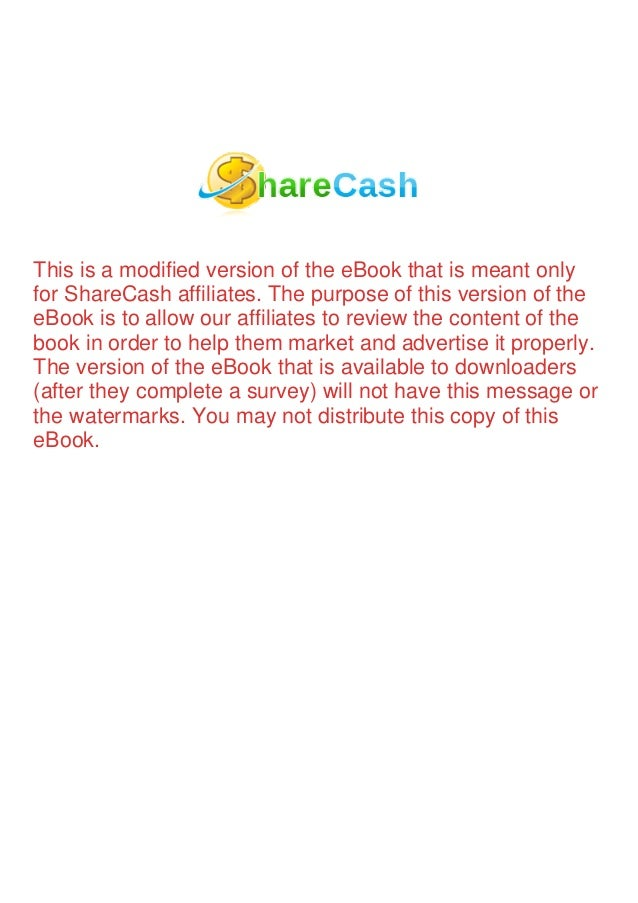 This is a modified version of the eBook that is meant only for ShareCash affiliates. The purpose of this version of the eB...