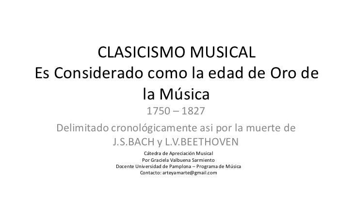 CLASICISMO MUSICALEs Considerado como la edad de Oro de la Música<br />1750 – 1827<br />Delimitado cronológicamente asi po...