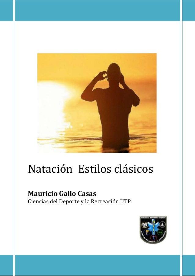 Natación Estilos clásicos Mauricio Gallo Casas Ciencias del Deporte y la Recreación UTP