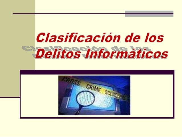 1 – Ciberdelitos tipificados o delitos tradicionales del C.P. que se configuran a través de internet. 2- Ciberdelitos prop...