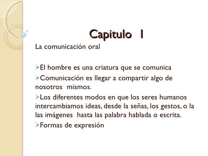 Capitulo  1 <ul><li>La comunicación oral </li></ul><ul><li>El hombre es una criatura que se comunica </li></ul><ul><li>Com...