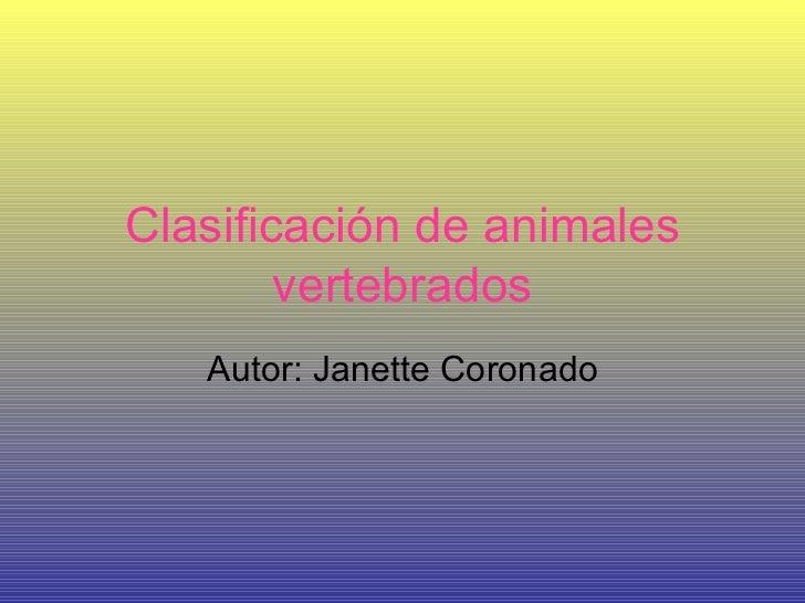 Clasificación   de animales vertebrados Autor: Janette Coronado