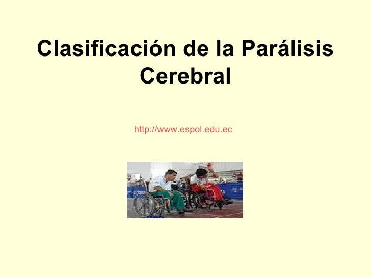 Clasificación de la Parálisis Cerebral http://www.espol.edu.ec