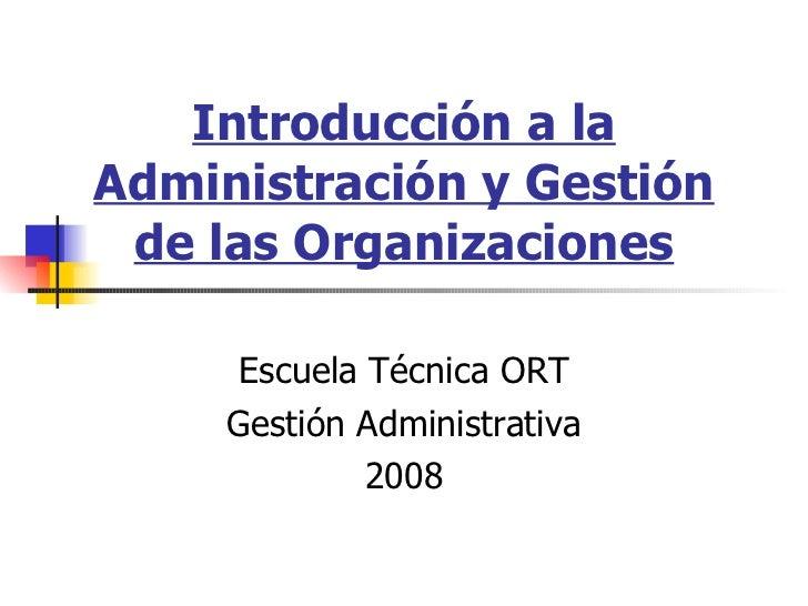 ESCUELA TÉCNICA ORT GESTIÓN ADMINISTRATIVA CARACTERÍSTICAS DE LAS ORGANIZACIONES Introducción a la administración y gestió...