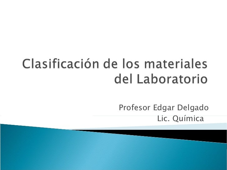 Profesor Edgar Delgado Lic. Química