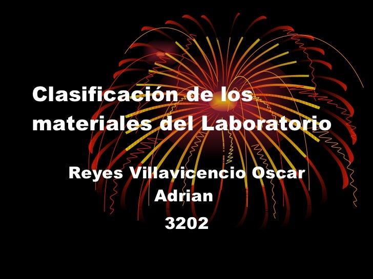 Clasificación de los materiales del Laboratorio Reyes Villavicencio Oscar Adrian   3202